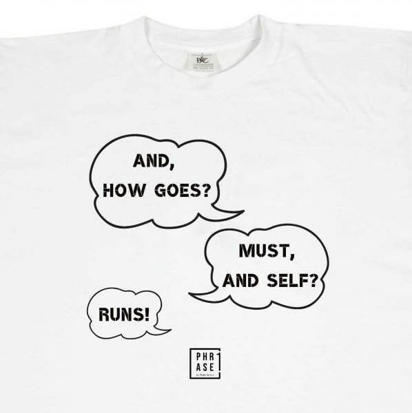 And, how goes? Must, and ...   T-Shirt