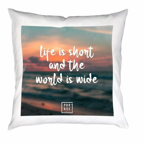 life is short and the world ... | Kissen mit Füllung