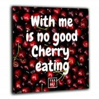 With me is no good Cherry ... | Wandbild