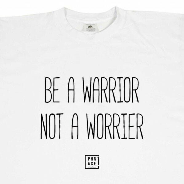 Be a warrior not a worrier | T-Shirt