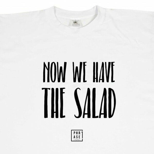 Now we have the Salad | T-Shirt