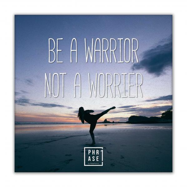 Be a warrior not a worrier | Leinwand