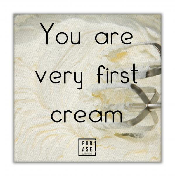 You are very first cream | Leinwand