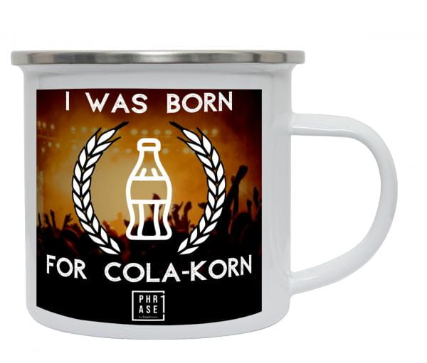 I was born for Cola-Korn.   Emaille Becher