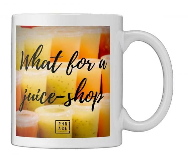 What for a juice-shop | Tasse