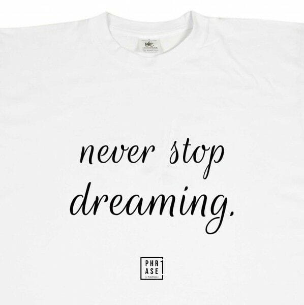 never stop dreaming | T-Shirt