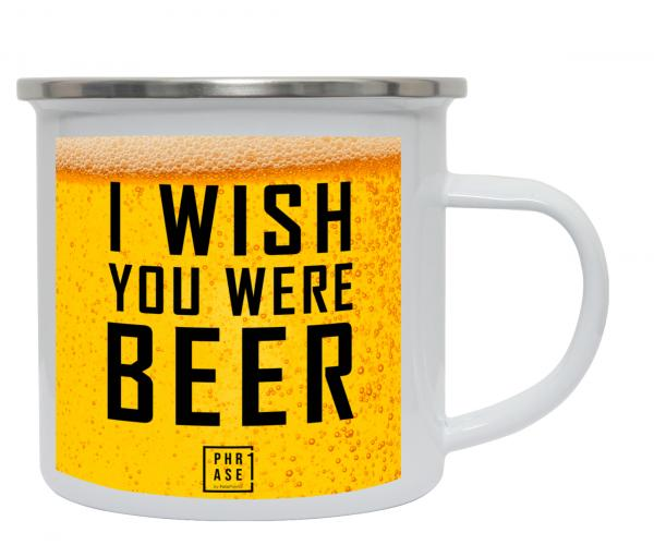 I wish you were beer   Emaille Becher