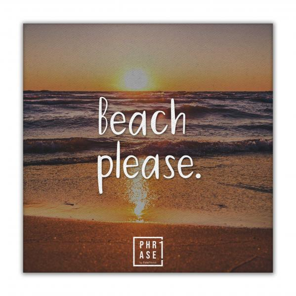 Beach please. | Leinwand