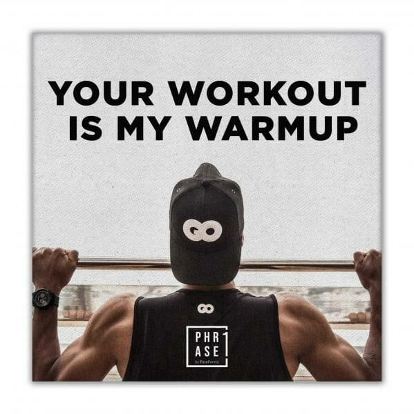 Your Workout is my warmup | Leinwand