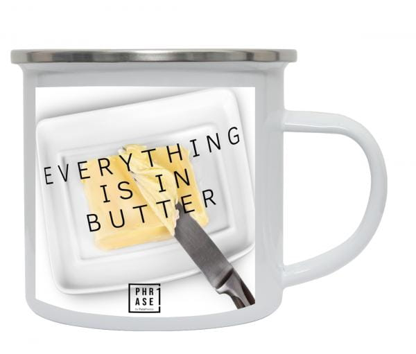 Everything is in butter | Emaille Becher