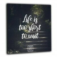 Life ist too short to wait | Wandbild