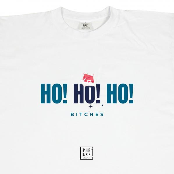 HO HO HO Bitches | T-Shirt