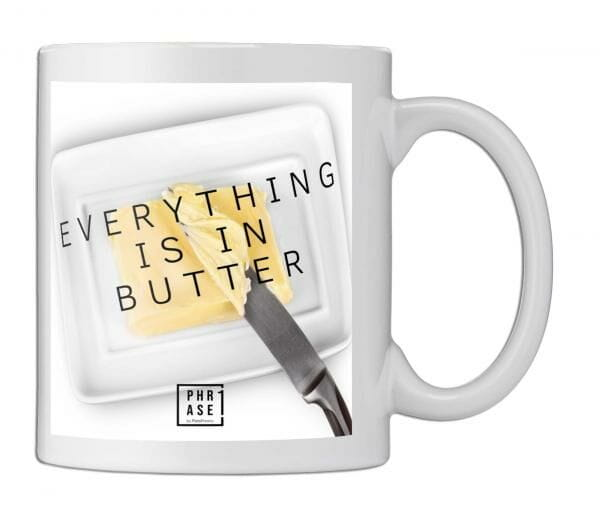 Everything is in butter   Tasse