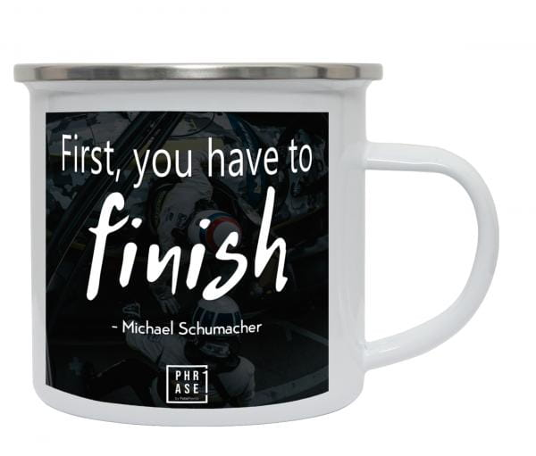 First, you have to finish - ... | Emaille Becher