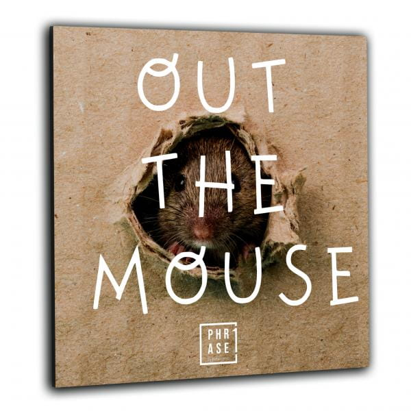 Out the mouse | Wandbild